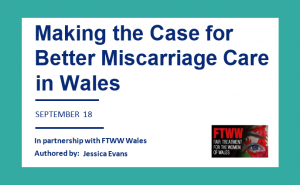 Report: Miscarriage Care in Wales - FTWW